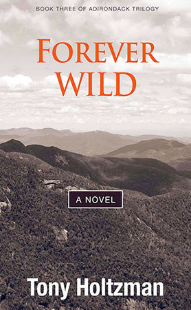 <i>Forever Wild</i> is the third novel in Tony Holtzman's Adirondack Trilogy.